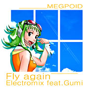 Fly Again Electromix (feat .GUMI)