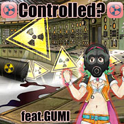 Controlled? (feat. GUMI)